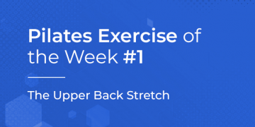 Pilates Exercise of the Week #1 – THE UPPER BACK STRETCH