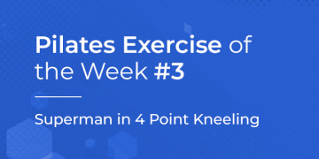 Pilates Exercise of the Week No. 3 – SUPERMAN IN 4 POINT KNEELING