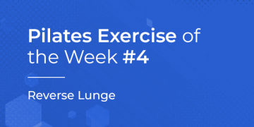 Pilates Exercise of the Week No. 4 – REVERSE LUNGE