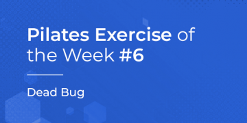 Pilates Exercise of the Week No. 6 – Dead Bug